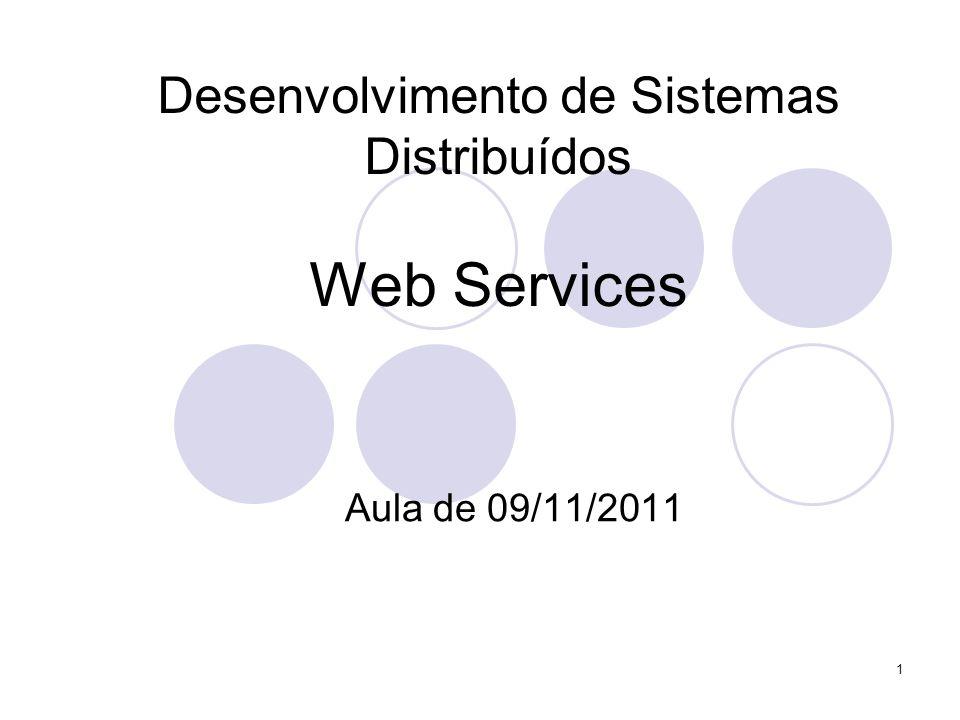 Desenvolvimento de Sistemas Distribuídos Web Services Aula de 09/11/2011 1