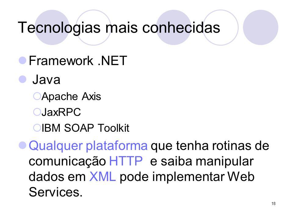 Tecnologias mais conhecidas Framework.NET Java Apache Axis JaxRPC IBM SOAP Toolkit Qualquer plataforma que tenha rotinas de comunicação HTTP e saiba m