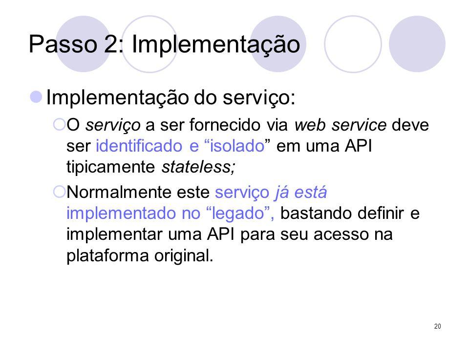 Passo 2: Implementação Implementação do serviço: O serviço a ser fornecido via web service deve ser identificado e isolado em uma API tipicamente stat