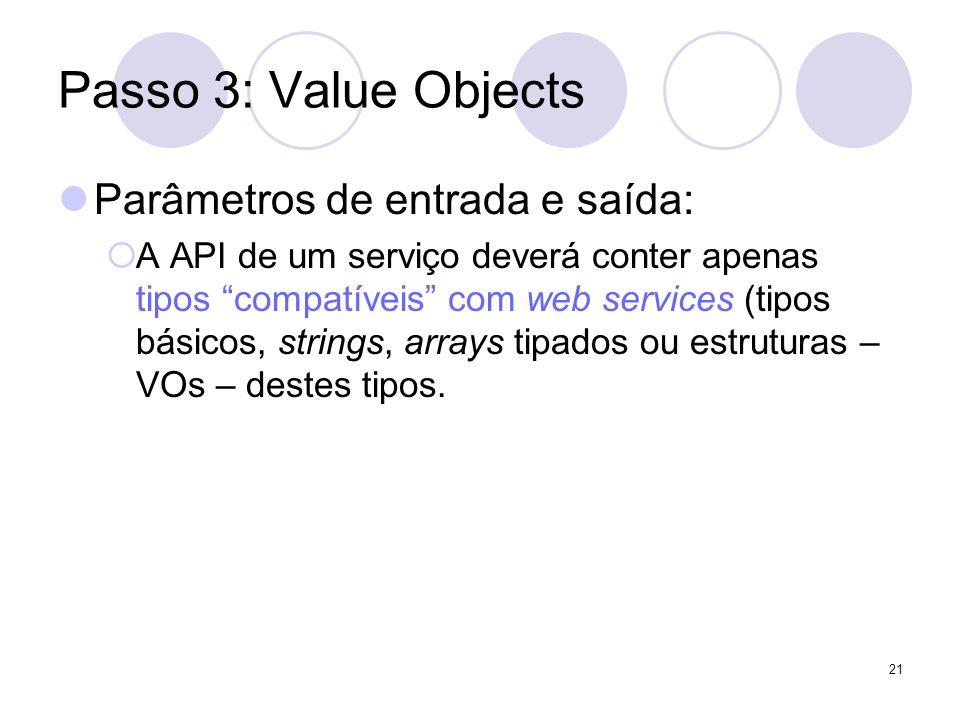 Passo 3: Value Objects Parâmetros de entrada e saída: A API de um serviço deverá conter apenas tipos compatíveis com web services (tipos básicos, stri