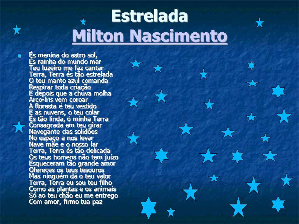 Estrelada Milton Nascimento Milton Nascimento Milton Nascimento És menina do astro sol, És rainha do mundo mar Teu luzeiro me faz cantar Terra, Terra
