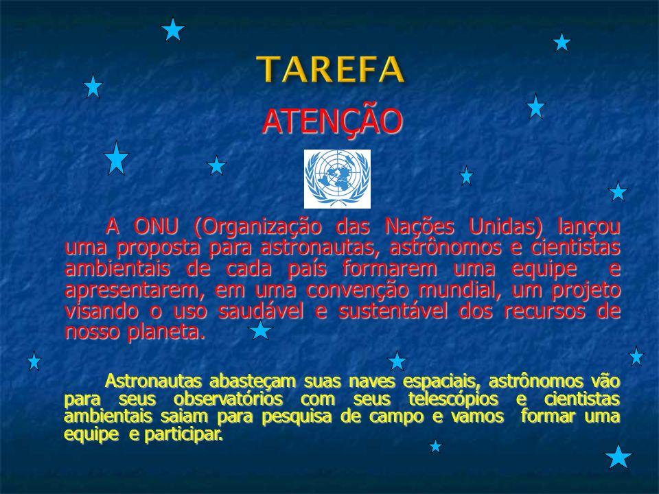 ATENÇÃO ATENÇÃO A ONU (Organização das Nações Unidas) lançou uma proposta para astronautas, astrônomos e cientistas ambientais de cada país formarem u