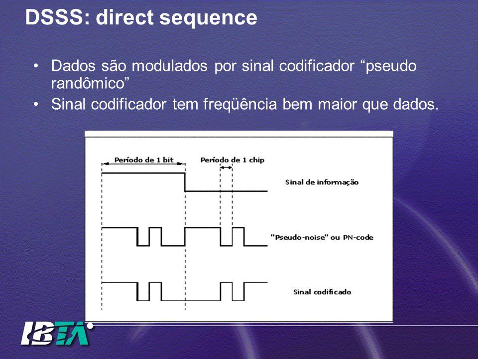 DSSS: direct sequence Dados são modulados por sinal codificador pseudo randômico Sinal codificador tem freqüência bem maior que dados.
