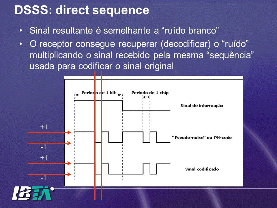 DSSS: direct sequence Sinal resultante é semelhante a ruído branco O receptor consegue recuperar (decodificar) o ruído multiplicando o sinal recebido