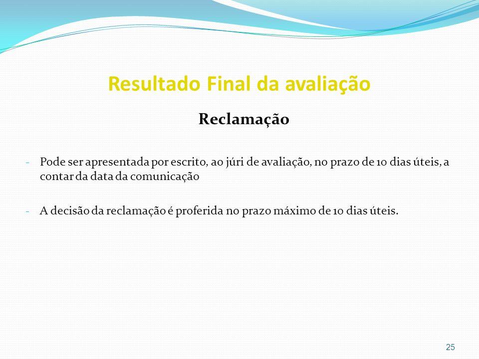 Resultado Final da avaliação Reclamação - Pode ser apresentada por escrito, ao júri de avaliação, no prazo de 10 dias úteis, a contar da data da comun