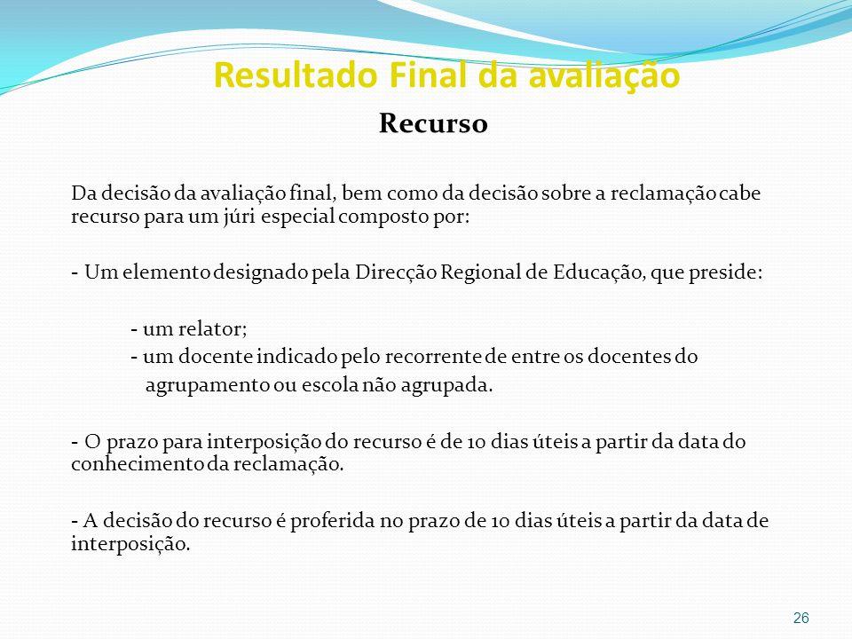 Resultado Final da avaliação Recurso Da decisão da avaliação final, bem como da decisão sobre a reclamação cabe recurso para um júri especial composto