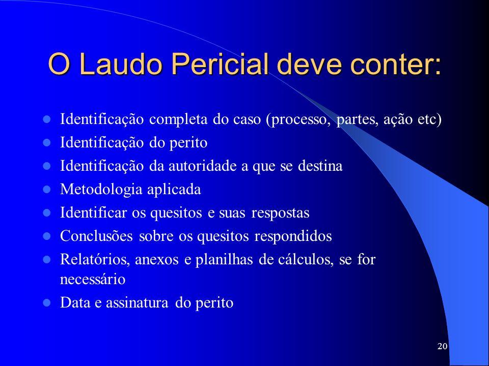 Laudo Pericial É a prova escrita, através da qual o perito contador expõe de forma objetiva e seqüenciada o resultado do estudo, evidenciando o fato l