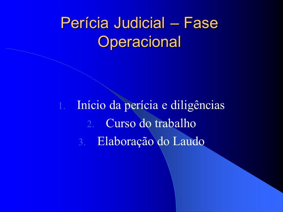 Perícia Judicial – Fase Preliminar 1. A perícia é requerida ao juiz pela parte interessada 2. O juiz defere a perícia e escolhe o perito 3. As partes