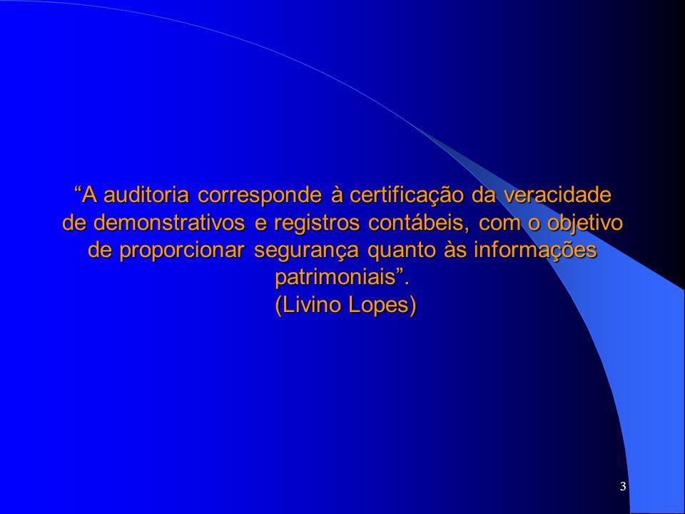 3 A auditoria corresponde à certificação da veracidade de demonstrativos e registros contábeis, com o objetivo de proporcionar segurança quanto às informações patrimoniais.