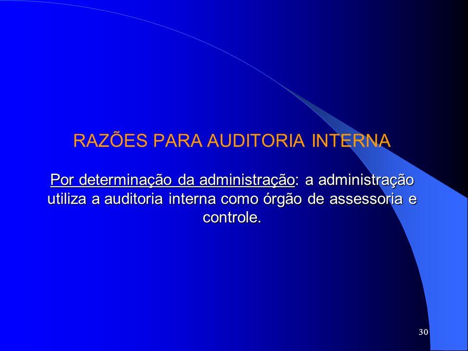 29 RAZÕES PARA AUDITORIA INDEPENDENTE # CVM exige das S/A de capital aberto. Banco Central exige auditoria nos bancos. # Conselho Nacional de Seguros
