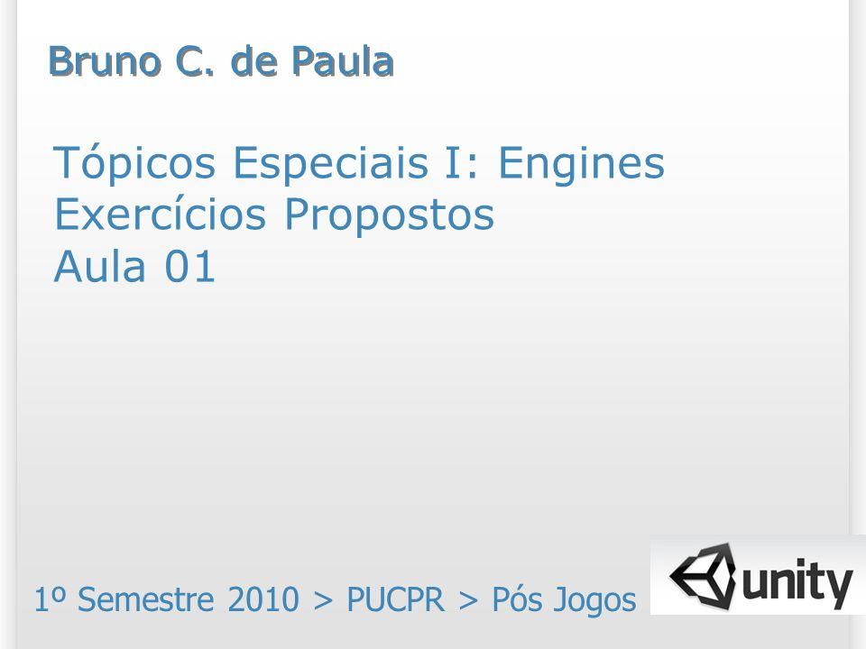Tópicos Especiais I: Engines Exercícios Propostos Aula 01 1º Semestre 2010 > PUCPR > Pós Jogos Bruno C. de Paula