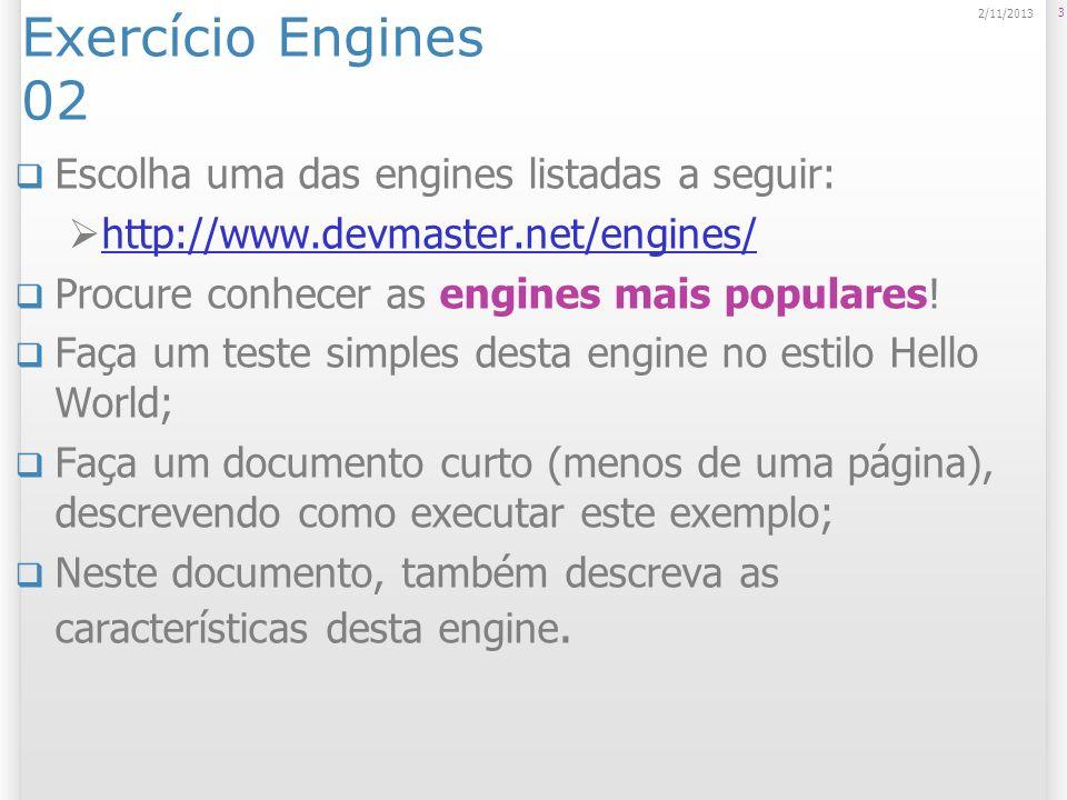 Exercício Engines 02 Escolha uma das engines listadas a seguir: http://www.devmaster.net/engines/ Procure conhecer as engines mais populares! Faça um