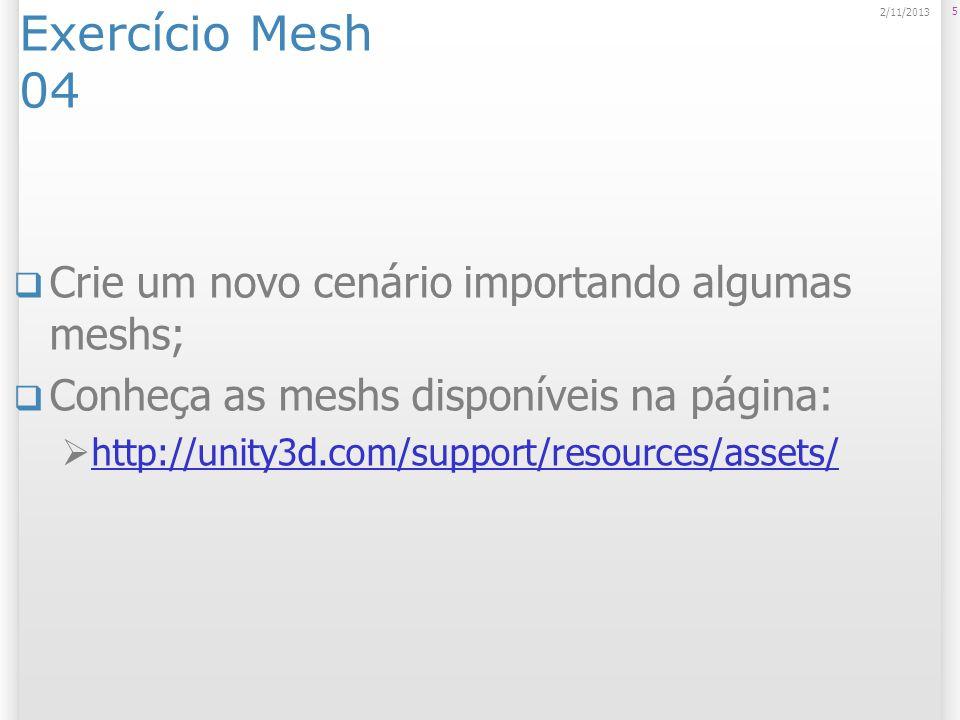 Exercício Mesh 04 Crie um novo cenário importando algumas meshs; Conheça as meshs disponíveis na página: http://unity3d.com/support/resources/assets/