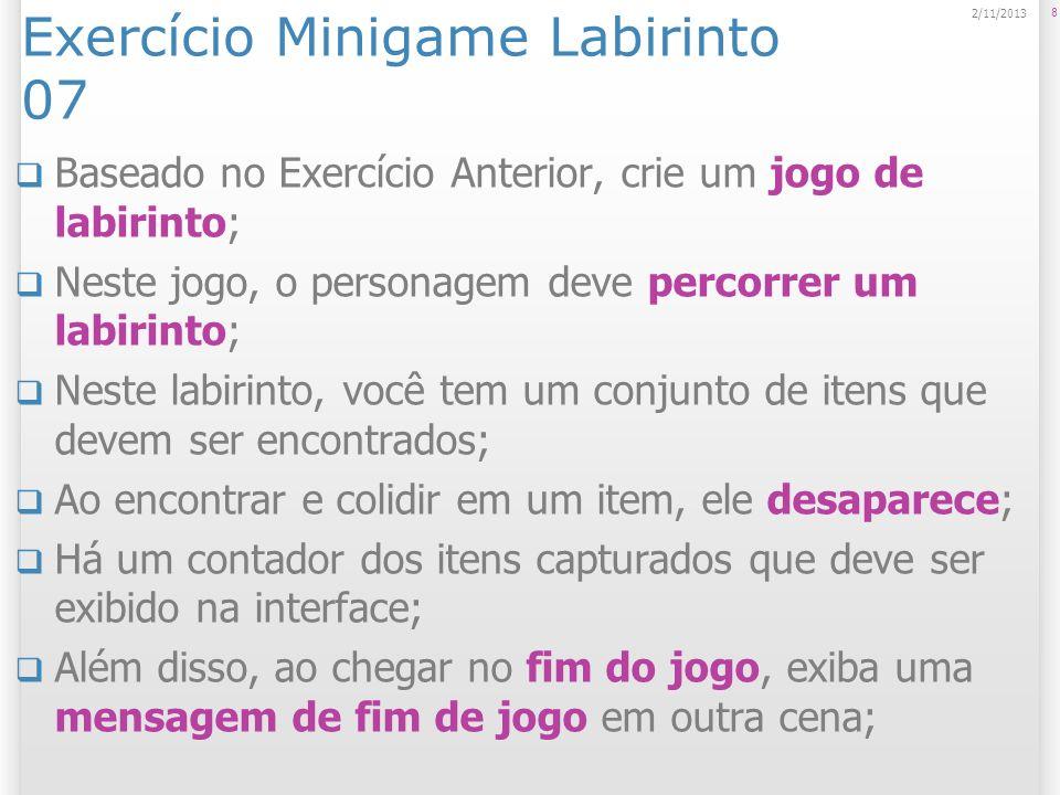 Exercício Minigame Labirinto 07 Baseado no Exercício Anterior, crie um jogo de labirinto; Neste jogo, o personagem deve percorrer um labirinto; Neste