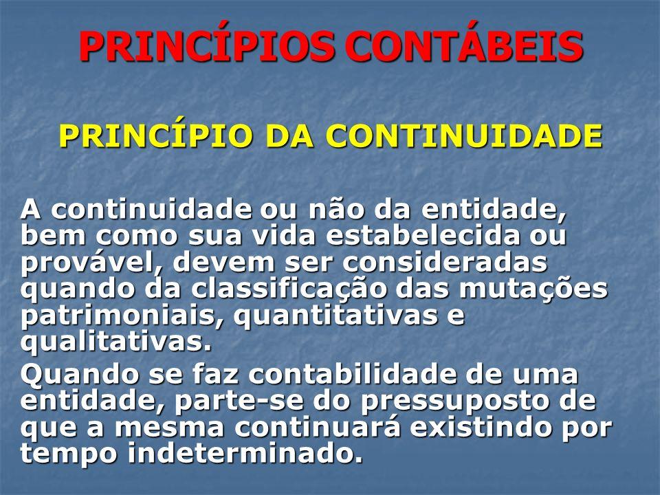 PRINCÍPIOS CONTÁBEIS PRINCÍPIO DA CONTINUIDADE A continuidade ou não da entidade, bem como sua vida estabelecida ou provável, devem ser consideradas q
