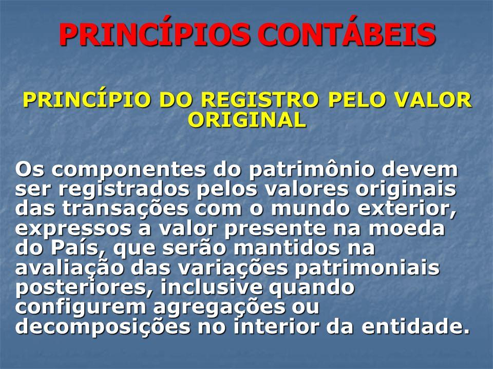 PRINCÍPIOS CONTÁBEIS PRINCÍPIO DO REGISTRO PELO VALOR ORIGINAL Os componentes do patrimônio devem ser registrados pelos valores originais das transaçõ