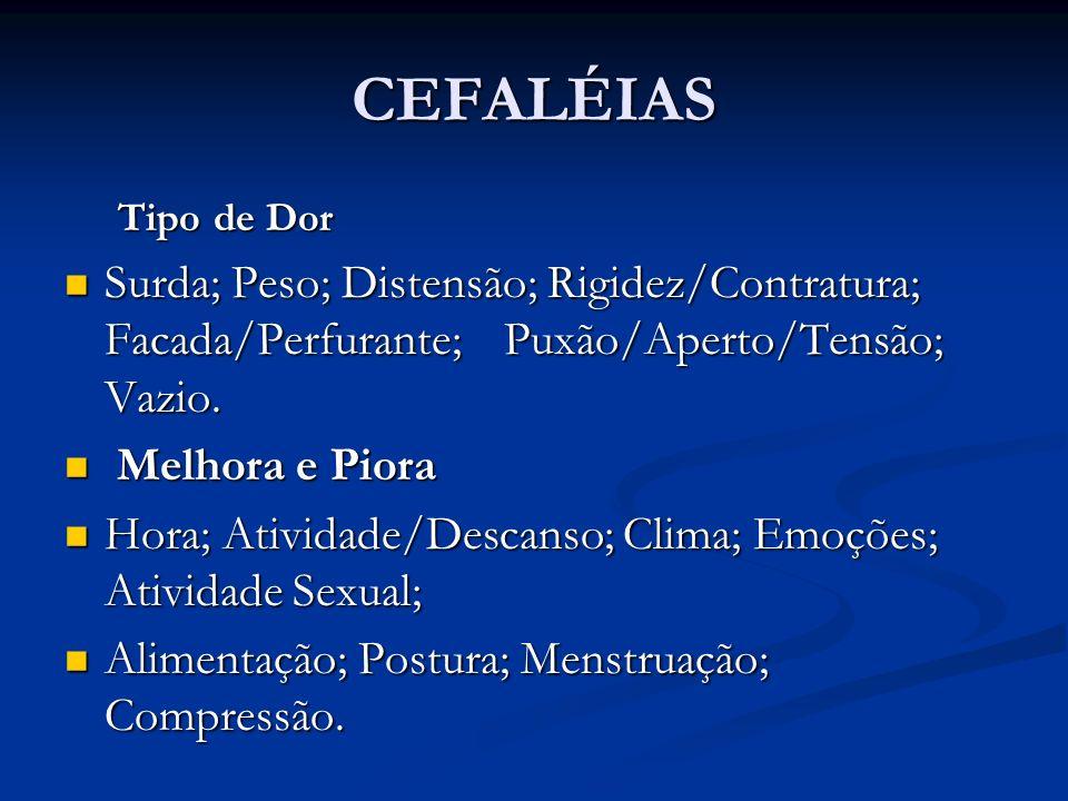 CEFALÉIAS Tipo de Dor Surda; Peso; Distensão; Rigidez/Contratura; Facada/Perfurante; Puxão/Aperto/Tensão; Vazio. Surda; Peso; Distensão; Rigidez/Contr
