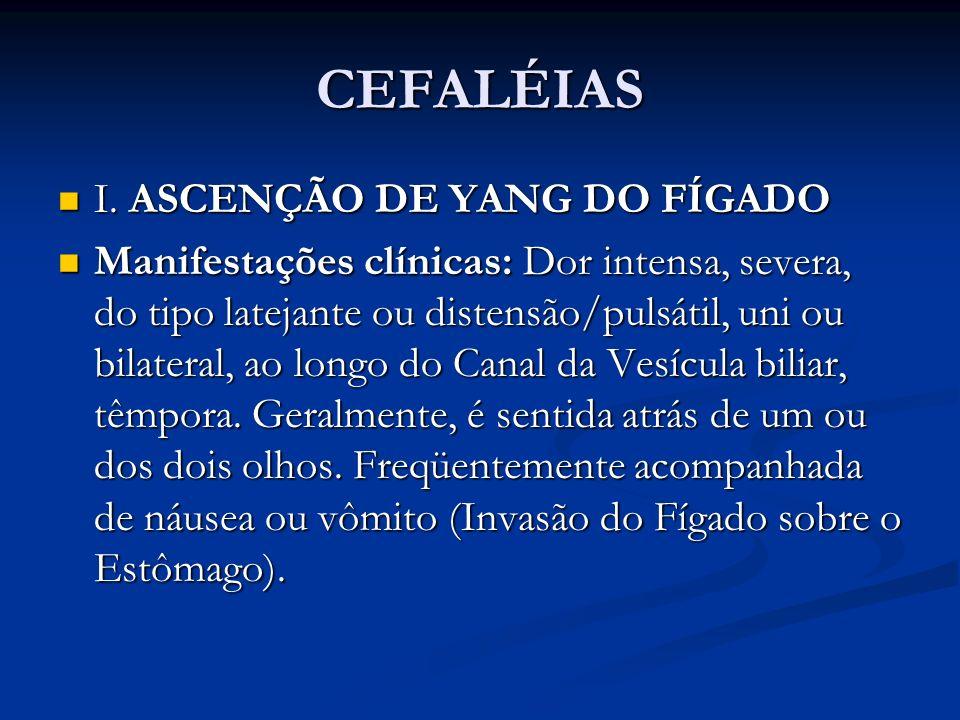 CEFALÉIAS I. ASCENÇÃO DE YANG DO FÍGADO I. ASCENÇÃO DE YANG DO FÍGADO Manifestações clínicas: Dor intensa, severa, do tipo latejante ou distensão/puls