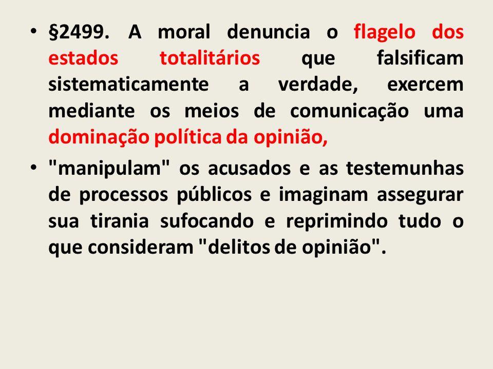 §2499.A moral denuncia o flagelo dos estados totalitários que falsificam sistematicamente a verdade, exercem mediante os meios de comunicação uma domi