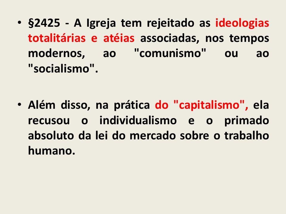 §2425 - A Igreja tem rejeitado as ideologias totalitárias e atéias associadas, nos tempos modernos, ao