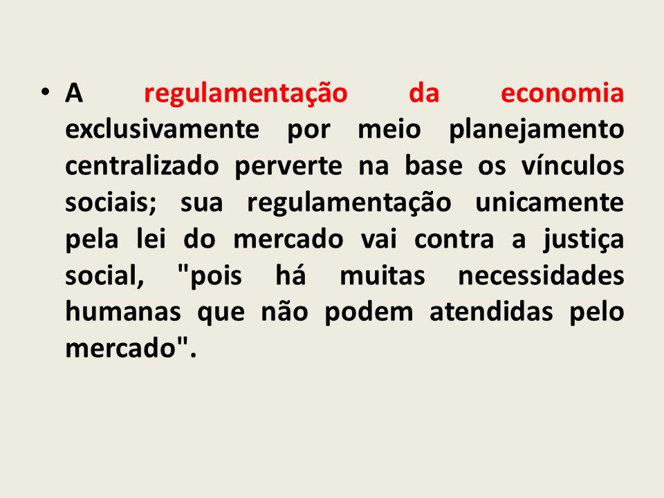 A regulamentação da economia exclusivamente por meio planejamento centralizado perverte na base os vínculos sociais; sua regulamentação unicamente pel