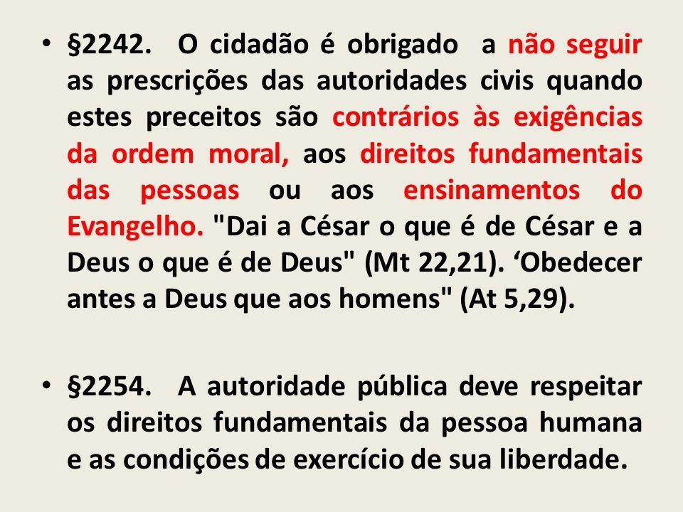 §2242.O cidadão é obrigado a não seguir as prescrições das autoridades civis quando estes preceitos são contrários às exigências da ordem moral, aos d