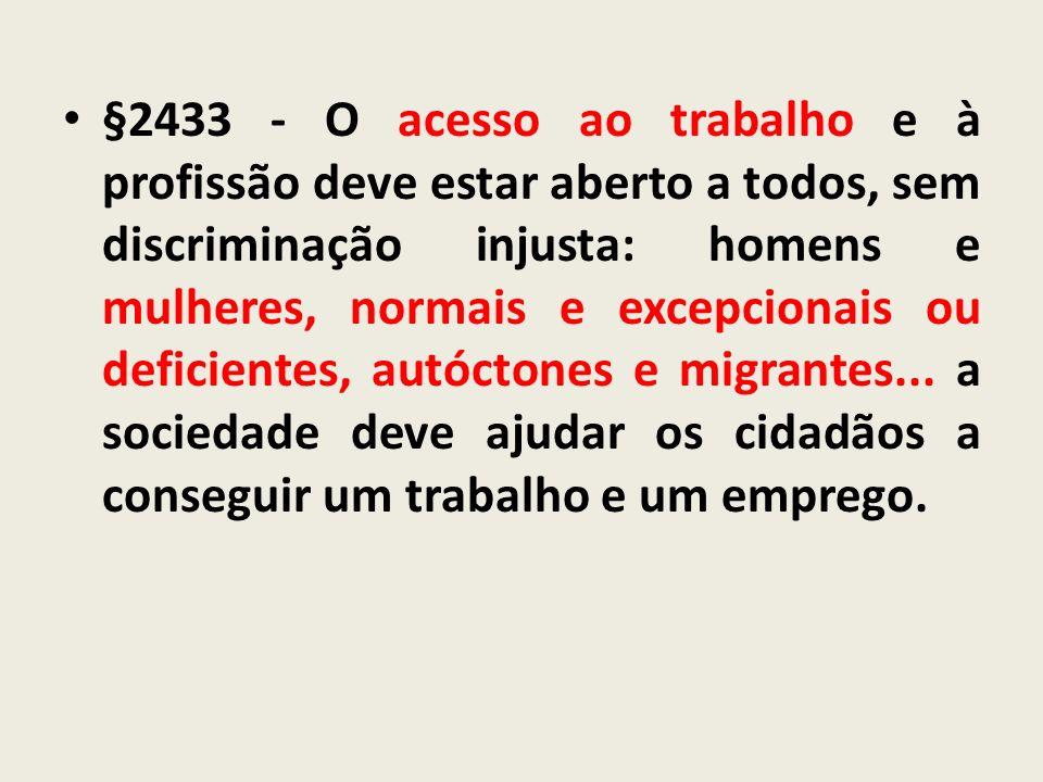 §2433 - O acesso ao trabalho e à profissão deve estar aberto a todos, sem discriminação injusta: homens e mulheres, normais e excepcionais ou deficien