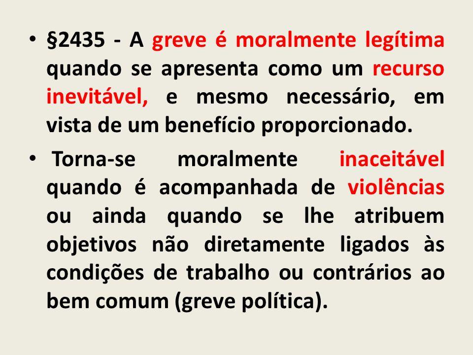 §2435 - A greve é moralmente legítima quando se apresenta como um recurso inevitável, e mesmo necessário, em vista de um benefício proporcionado. Torn