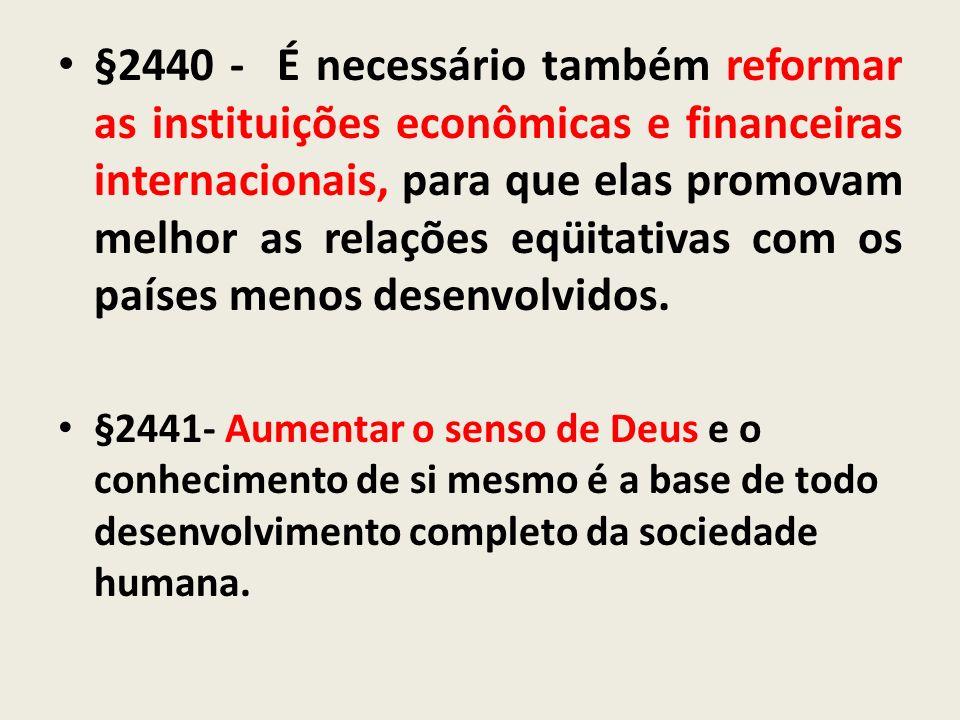 §2440 - É necessário também reformar as instituições econômicas e financeiras internacionais, para que elas promovam melhor as relações eqüitativas co