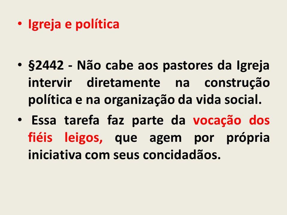 Igreja e política §2442 - Não cabe aos pastores da Igreja intervir diretamente na construção política e na organização da vida social. Essa tarefa faz