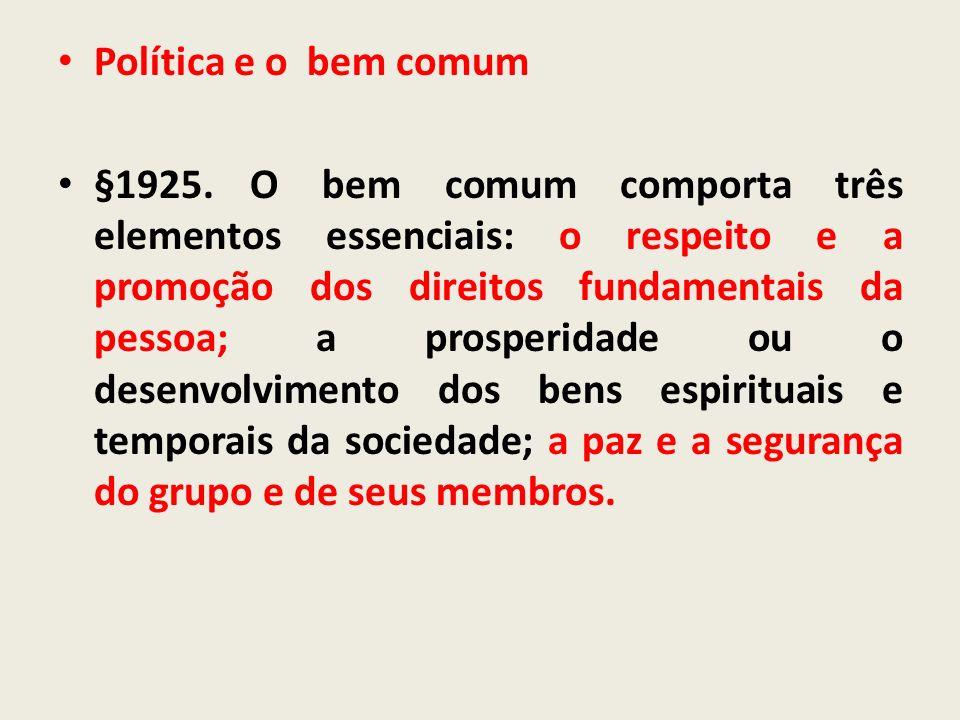 Política e o bem comum §1925.O bem comum comporta três elementos essenciais: o respeito e a promoção dos direitos fundamentais da pessoa; a prosperida
