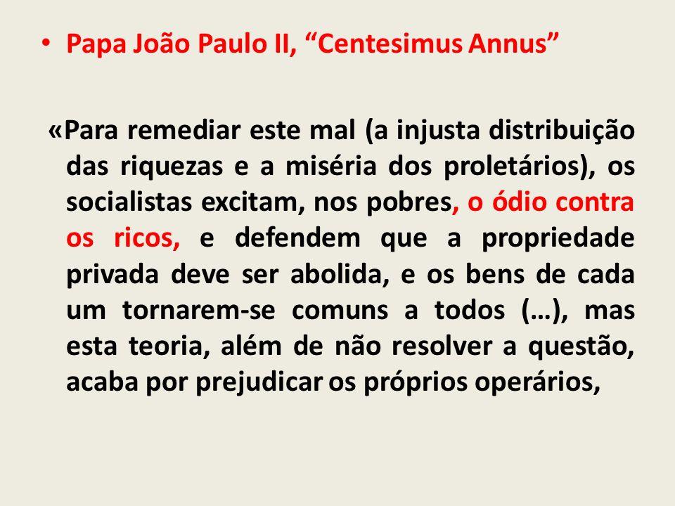 Papa João Paulo II, Centesimus Annus «Para remediar este mal (a injusta distribuição das riquezas e a miséria dos proletários), os socialistas excitam