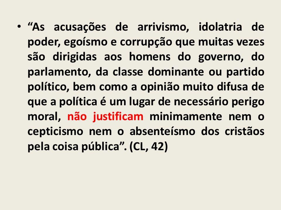 As acusações de arrivismo, idolatria de poder, egoísmo e corrupção que muitas vezes são dirigidas aos homens do governo, do parlamento, da classe domi