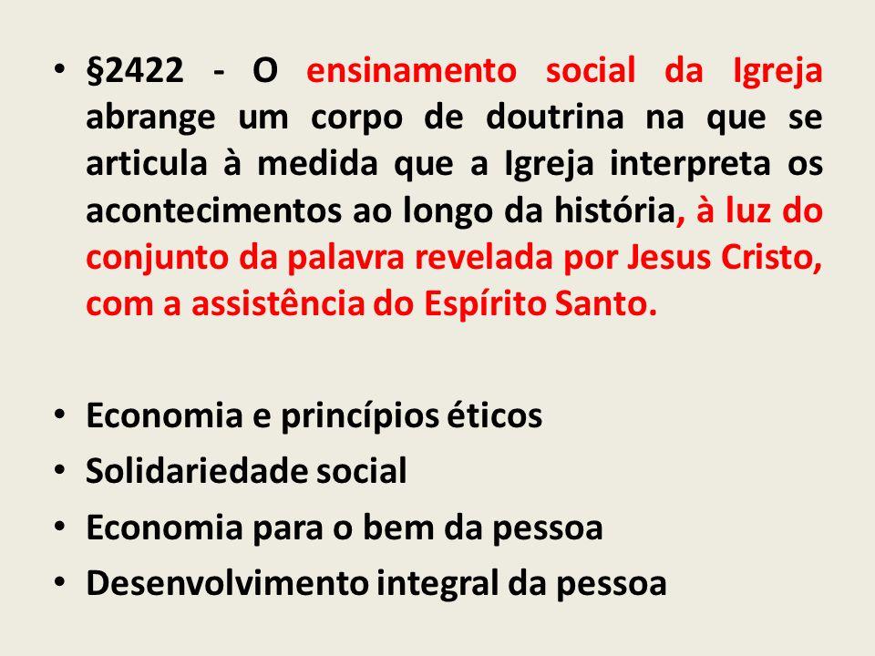 §2422 - O ensinamento social da Igreja abrange um corpo de doutrina na que se articula à medida que a Igreja interpreta os acontecimentos ao longo da