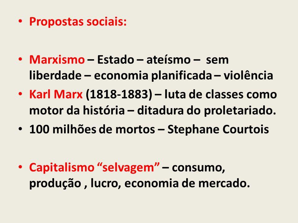 Propostas sociais: Marxismo – Estado – ateísmo – sem liberdade – economia planificada – violência Karl Marx (1818-1883) – luta de classes como motor d
