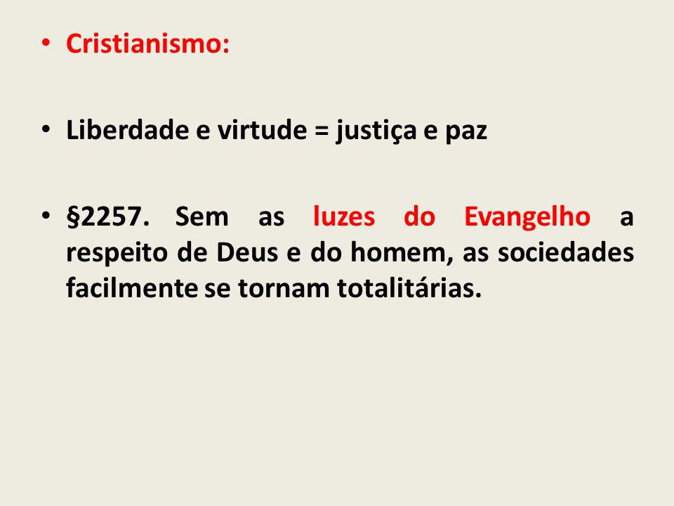 Cristianismo: Liberdade e virtude = justiça e paz §2257.Sem as luzes do Evangelho a respeito de Deus e do homem, as sociedades facilmente se tornam to