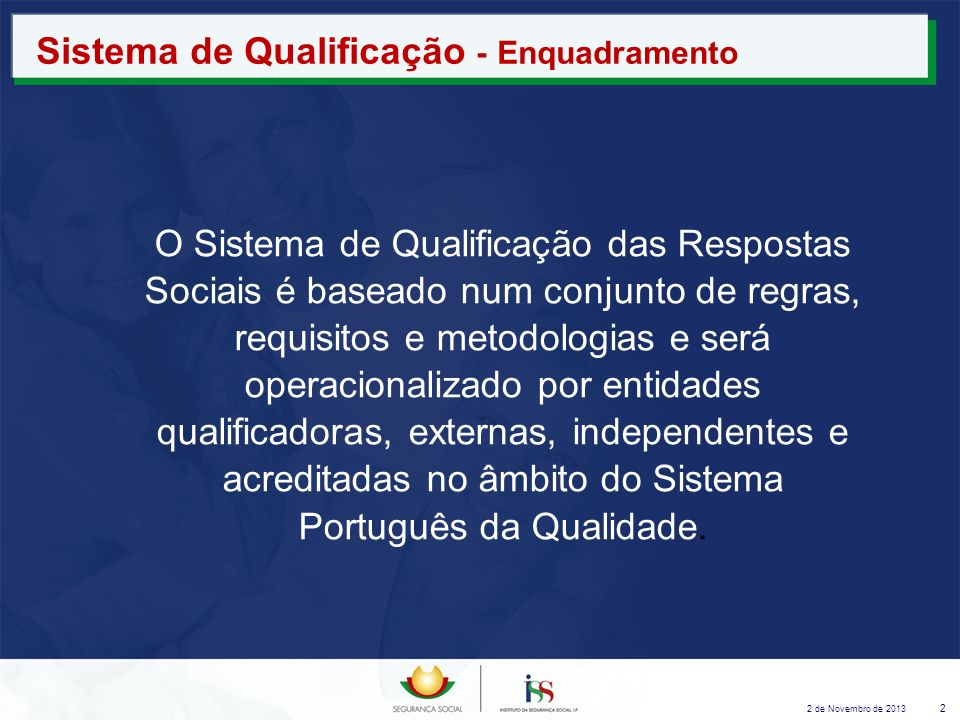 2 de Novembro de 2013 2 Sistema de Qualificação - Enquadramento O Sistema de Qualificação das Respostas Sociais é baseado num conjunto de regras, requ