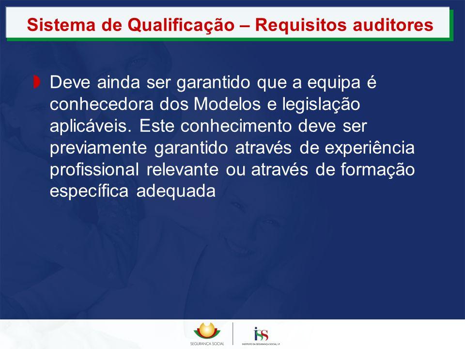 Sistema de Qualificação – Requisitos auditores Deve ainda ser garantido que a equipa é conhecedora dos Modelos e legislação aplicáveis. Este conhecime