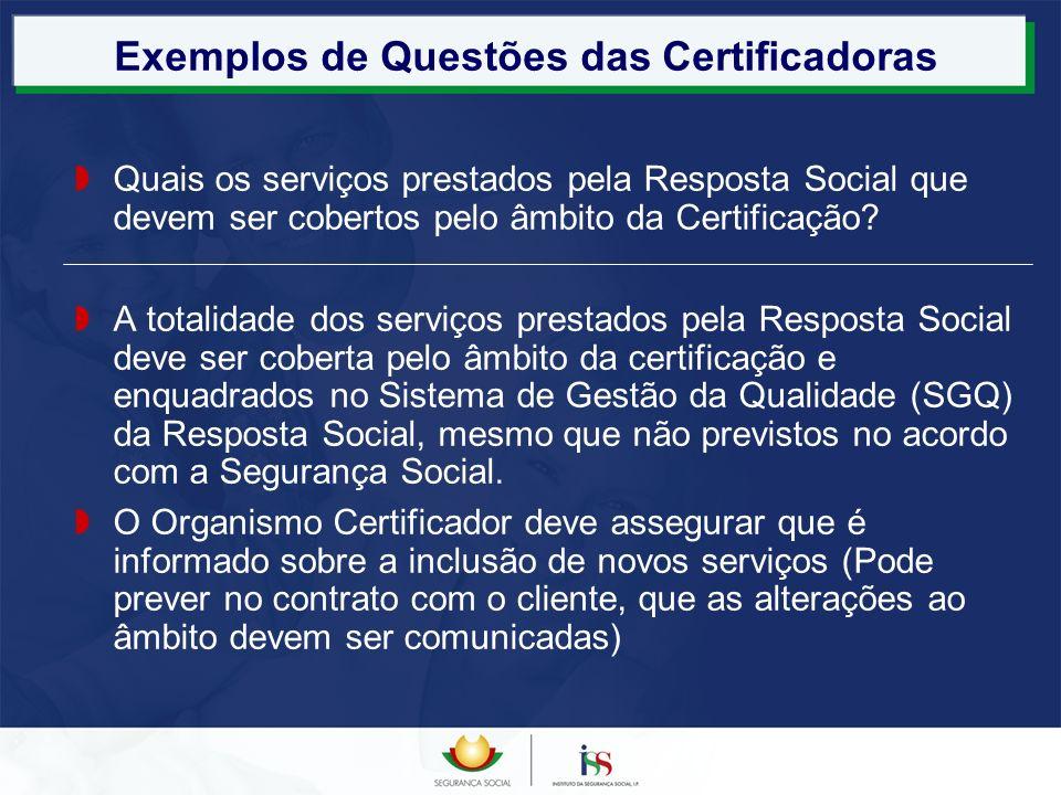 Exemplos de Questões das Certificadoras Quais os serviços prestados pela Resposta Social que devem ser cobertos pelo âmbito da Certificação? A totalid