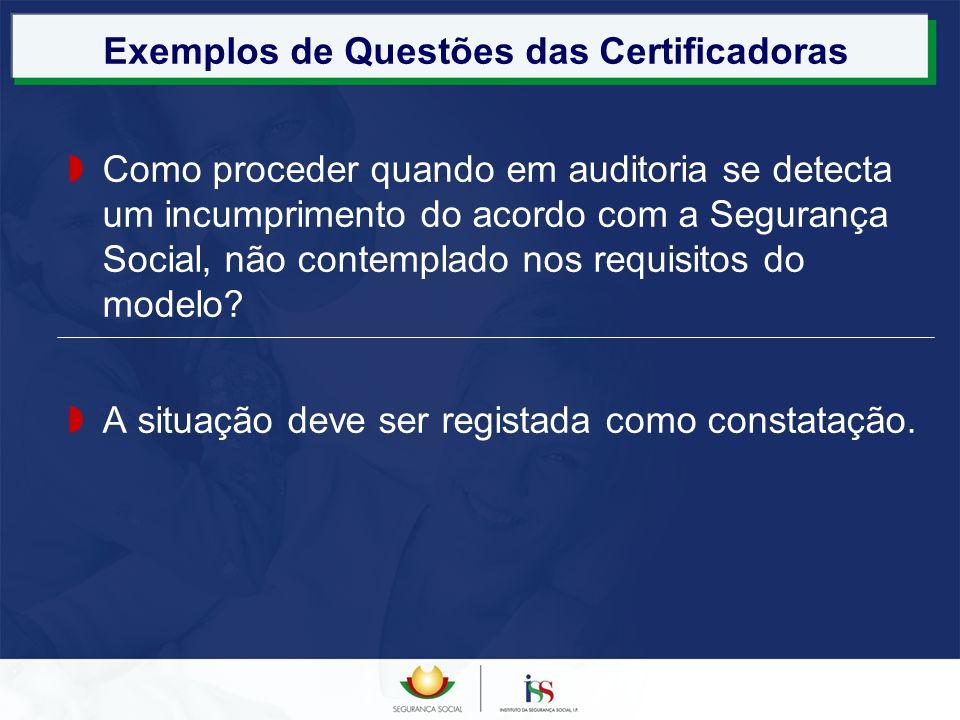 Exemplos de Questões das Certificadoras Como proceder quando em auditoria se detecta um incumprimento do acordo com a Segurança Social, não contemplad