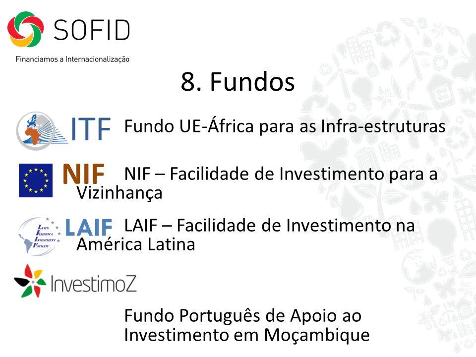 8. Fundos Fundo UE-África para as Infra-estruturas NIF – Facilidade de Investimento para a Vizinhança LAIF – Facilidade de Investimento na América Lat