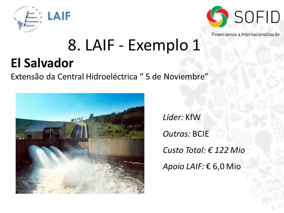 LAIF 8. LAIF - Exemplo 1 El Salvador Extensão da Central Hidroeléctrica 5 de Noviembre Líder: KfW Outras: BCIE Custo Total: 122 Mio Apoio LAIF: 6,0 Mi