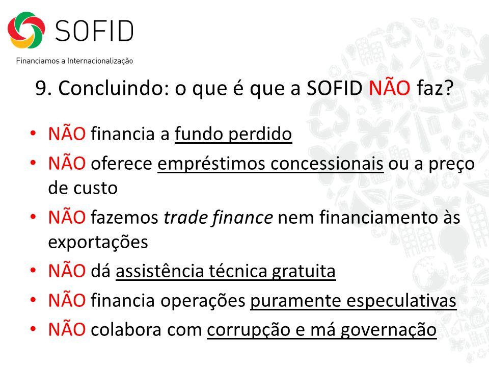 9. Concluindo: o que é que a SOFID NÃO faz? NÃO financia a fundo perdido NÃO oferece empréstimos concessionais ou a preço de custo NÃO fazemos trade f