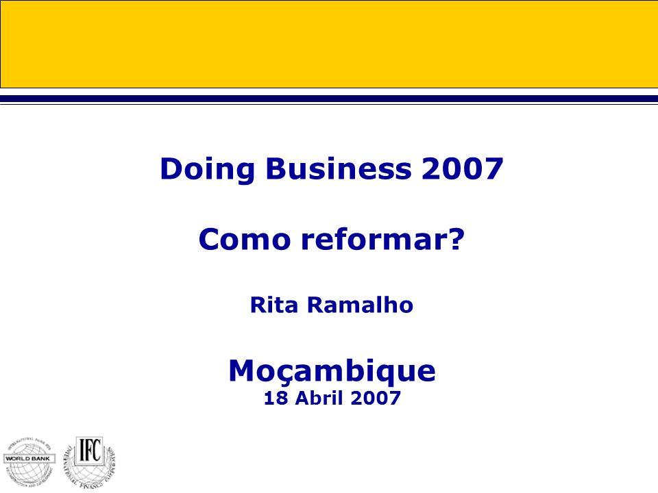 Doing Business 2007 Como reformar? Rita Ramalho Moçambique 18 Abril 2007