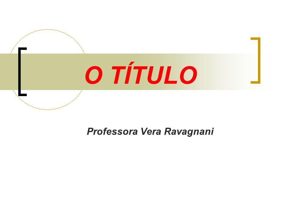 O TÍTULO Professora Vera Ravagnani