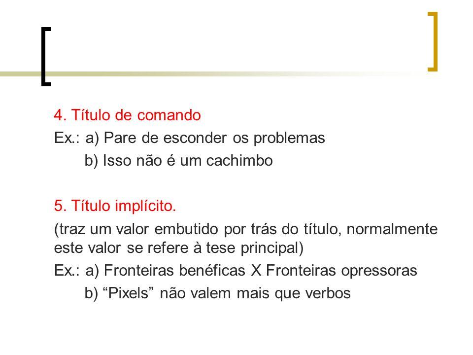 4. Título de comando Ex.: a) Pare de esconder os problemas b) Isso não é um cachimbo 5. Título implícito. (traz um valor embutido por trás do título,