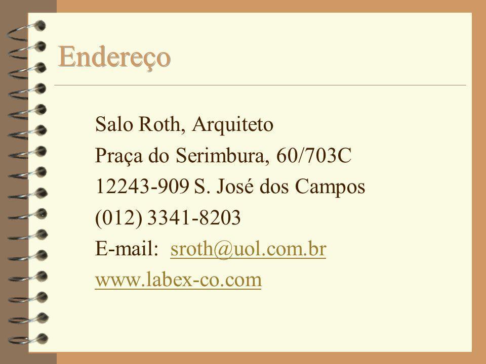 Salo Roth, Arquiteto Praça do Serimbura, 60/703C 12243-909 S. José dos Campos (012) 3341-8203 E-mail: sroth@uol.com.brsroth@uol.com.br www.labex-co.co