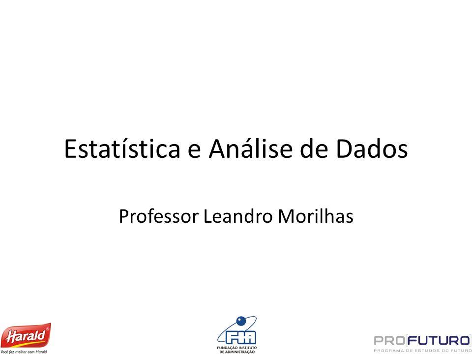 Estatística e Análise de Dados Professor Leandro Morilhas