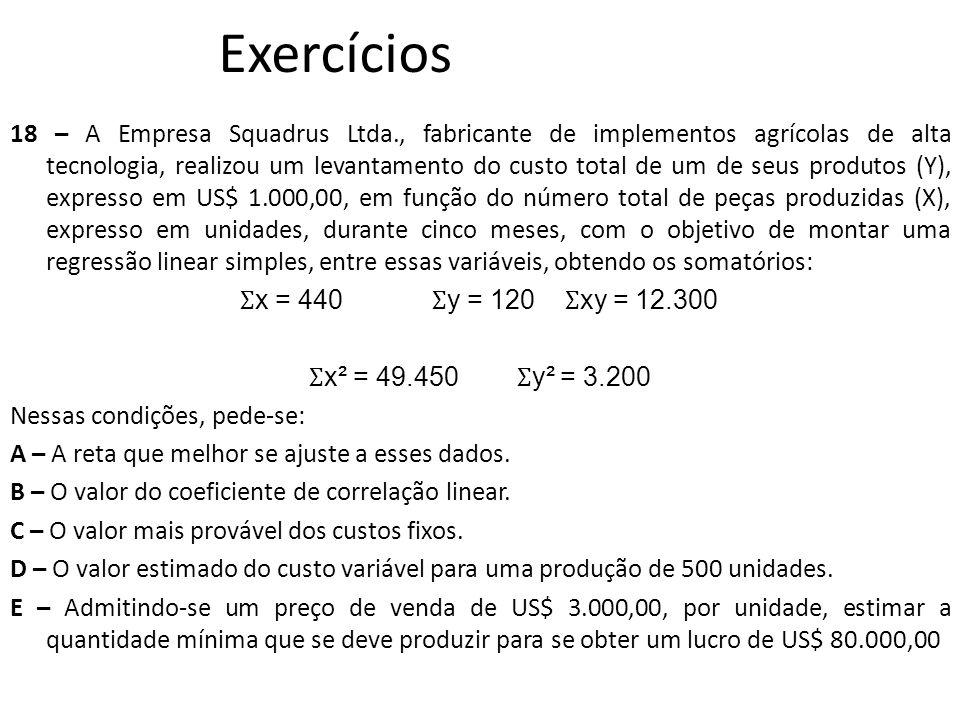 Exercícios 18 – A Empresa Squadrus Ltda., fabricante de implementos agrícolas de alta tecnologia, realizou um levantamento do custo total de um de seu