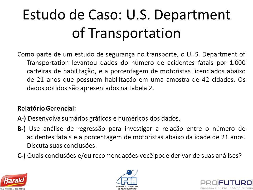 Estudo de Caso: U.S. Department of Transportation Como parte de um estudo de segurança no transporte, o U. S. Department of Transportation levantou da